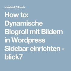 How to: Dynamische Blogroll mit Bildern in Wordpress Sidebar einrichten - blick7