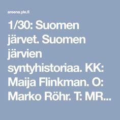 1/30: Suomen järvet. Suomen järvien syntyhistoriaa. KK: Maija Flinkman. O: Marko Röhr. T: MRP Matila Röhr Productions Oy.