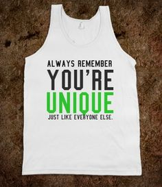 Unique just like everyone else tank top tee t shirt