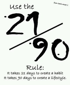 Create first a good habit, next push on to create a good lifestyle.  I do not know how accurate 21 days and 90 days are in terms of creating a habit and lifestyle respectively. But I do agre…