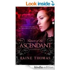 Return of the Ascendant (The Ascendant Series)  By: Raine Thomas  This is a New Adult novel recommended for ages 17+.  Expecting to enjoy another typical college night at a frat party with friends, Kyra Vaughn's plans derail when she's almost killed...twice. Her savior, a tall, sexy stranger who calls himself TaeDane, claims that he's the personal bodyguard for the Ascendant of Alametria. She's convinced he's crazy.  Especially when he insists that she's the Ascendant...