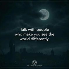 Talk with people who make you see the world differently. Sad Quotes, Great Quotes, Life Quotes, Inspirational Quotes, Qoutes, Quotes For Kids, Quotes To Live By, Life Advice, Love Words