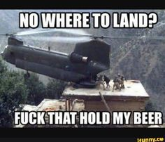 Image result for chinook meme hold my beer