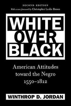 White Over Black: American Attitudes Toward the Negro, 1550-1812