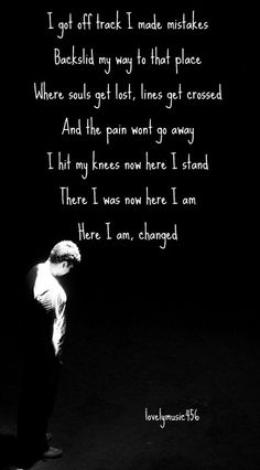 Rascal Flatts - Changed Got off track to where souls get lost...  Someone I know sent me this song... Its so relevant to their journey right now...:)