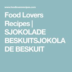 Food Lovers Recipes | SJOKOLADE BESKUITSJOKOLADE BESKUIT