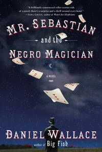 Mr. Sebastian and the Negro Magician (Signed First Ed/First Printing) by Daniel Wallace - Signed First Edition - 2007 - from EG Books and Biblio.com