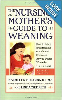 Nursing Mother's Guide to Weaning - Revised: How to Bring Breastfeeding to a Gentle Close, and How to Decide When the Time Is Right: Kathlee...