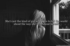 She's not the kind of girl who likes to tell the world about the way she feels about herself. Self Esteem Quotes, Low Self Esteem, Tell The World, In This World, Dark Quotes, Me Quotes, Trust Quotes, Trust Yourself Quotes, How I Feel