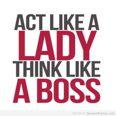 Act like a Lady. Think Like a Boss