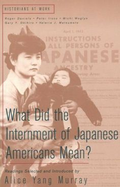 What Did the Internment of Japanese Americans Mean? (Historians at Work) by Alice Yang Murray, http://www.amazon.com/dp/0312208294/ref=cm_sw_r_pi_dp_rp5Vsb000HJHP