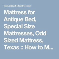 Mattress for Antique Bed, Special Size Mattresses, Odd Sized Mattress, Texas :: How to Measure Your Bed