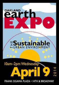 Oakland, CA EarthEXPO is a festive lunchtime environmental fair, featuring exhibits by up to 100 green businesses, government agencies, community and environmental groups in downtown Oakland.   Enjoy lun… Click flyer for more >>