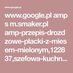 www.google.pl amp s m.smaker.pl amp-przepis-drozdzowe-placki-z-miesem-mielonym,122837,szefowa-kuchni.html