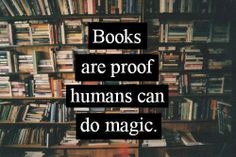 Books are proof humans can do magic. ✨