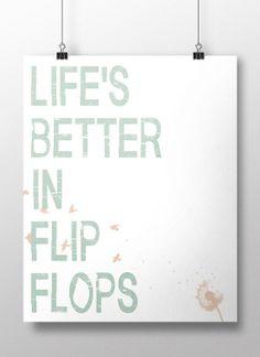Life's better in flip flops.
