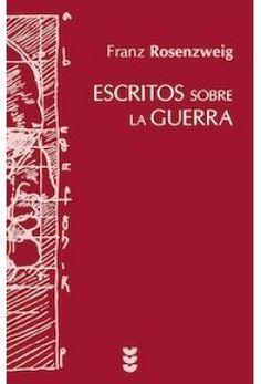 Escritos sobre la guerra / Franz Rosenzweig ; edición preparada por Roberto Navarrete ; [estudio conclusivo de Roberto Navarrete y Patxi Lanceros]