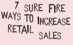 over on the blog today: http://www.abigailahern.org/2014/07/04/7-sure-fire-ways-increase-retail-sales/