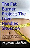 The Fat Burner Project; The Love Handles Situation: The Ultimate Fat Burner Guide for Losing Fat & Getting Cut with Supplements (fat burners fat burning supplements extreme weight loss) Reviews