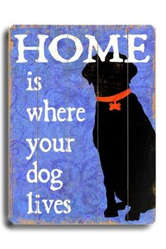 Home is Where Your Dog Lives.  So cute.  Lots of breeds and different sayings.