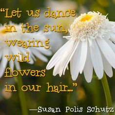 """Let us dance in the sun, wearing wild flowers in our hair...""  —Susan Polis Schutz #maggiescrochet #inspiration"
