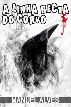 A Linha Recta do Corvo ebook by Manuel Alves - Rakuten Kobo Reading, Books, Movie Posters, Raven, People, Lynx, Life, Libros, Book