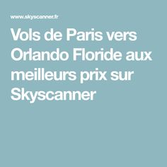 Vols de Paris vers Orlando Floride aux meilleurs prix sur Skyscanner