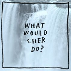 What would Cher do? (W.W.C.D?) | 12 Perfect GIFs To Keep You Relaxed & Soothe Your Spirit