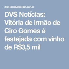 DVS Notícias: Vitória de irmão de Ciro Gomes é festejada com vinho de R$3,5 mil