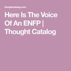 Here Is The Voice Of An ENFP | Thought Catalog