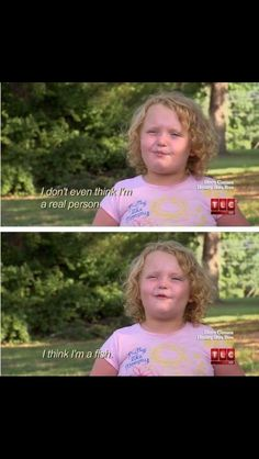 Thank you honey boo boo for expressing my every thought in a single quote