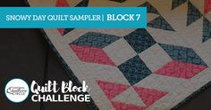 We may be nearing the end of the National Quilters Circle Quilt Block Challenge (can you believe it?), but we are definitely not slowing down! Our seventh week is upon us and that means we're on to block #7! For this challenge, we are working on the beautiful Snowy Day Quilt Sampler designed by Andrea...  Read more »