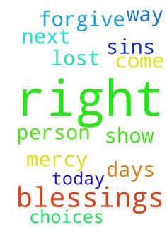 Father lord thank you for the blessings that I have. - Father lord thank you for the blessings that I have. Thank you Lord for your mercy and forgive us our sins. Lord I come upon you today because Im lost between choices, please lord in the next few days show me the right way and the right person. In the name Of God I pray. Amen  Posted at: https://prayerrequest.com/t/RwR #pray #prayer #request #prayerrequest