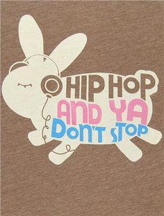 Rapper's Delight ...Hip Hop and Ya Don't Stop Bunny Wabbit