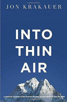 Into Thin Air: A personal account of the Everest disaster - updated 2nd edition: Amazon.co.uk: Jon Krakauer: 9781447200185: Books