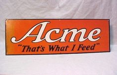 Acme Thats What I Feed Tin Sign