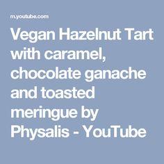 Vegan Hazelnut Tart with caramel, chocolate ganache and toasted meringue by Physalis - YouTube
