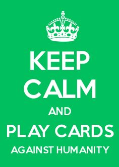 KEEP CALM AND PLAY CARDS AGAINST HUMANITY