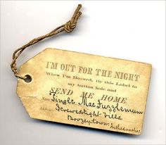 //I'm out for the night...when I'm boozed, tie this label to my buttonhole and send me home.