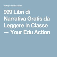 999 Libri di Narrativa Gratis da Leggere in Classe — Your Edu Action