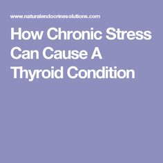 How Chronic Stress Can Cause A Thyroid Condition