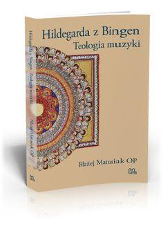 Błażej Matusiak OP Hildegarda z Bingen Teologia muzyki  http://tyniec.com.pl/product_info.php?cPath=5&products_id=860