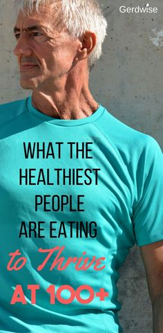 What are the healthiest people on Earth eating to thrive at 100+? And could their diet heal GERD? Check out this article to find out! #healthy #gerddiet #refluxremedies