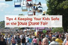 Tips 4 Keeping Your Kids Safe at the Iowa State Fair - dsm4kids.com