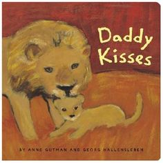 Daddy Kisses Gutman, Anne/ Hallensleben, Georg (ILT) This is a sweet book for Daddy's to read tiny children.
