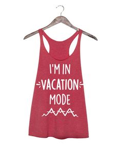 Loving this Red 'I'm in Vacation Mode' Tri-Blend Racerback Tank on #zulily! #zulilyfinds