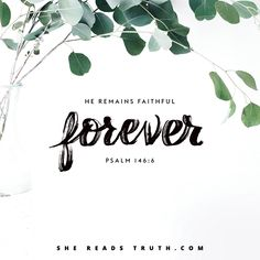 """""""He remains faithful forever."""" —Psalm 146:6 