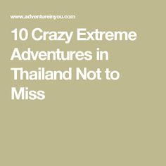 10 Crazy Extreme Adventures in Thailand Not to Miss