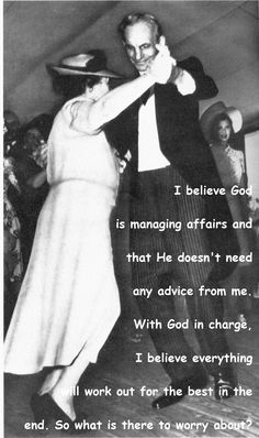 """I believe God is managing affairs and that He doesn't need any advice from me. With God in charge, I believe everything will work out for the best in the end. So what is there to worry about."" ~Henry Ford 