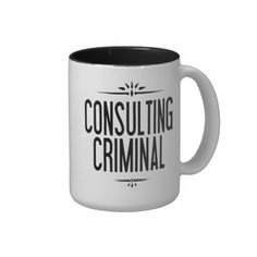 The Worlds Only Consulting Criminal Mug